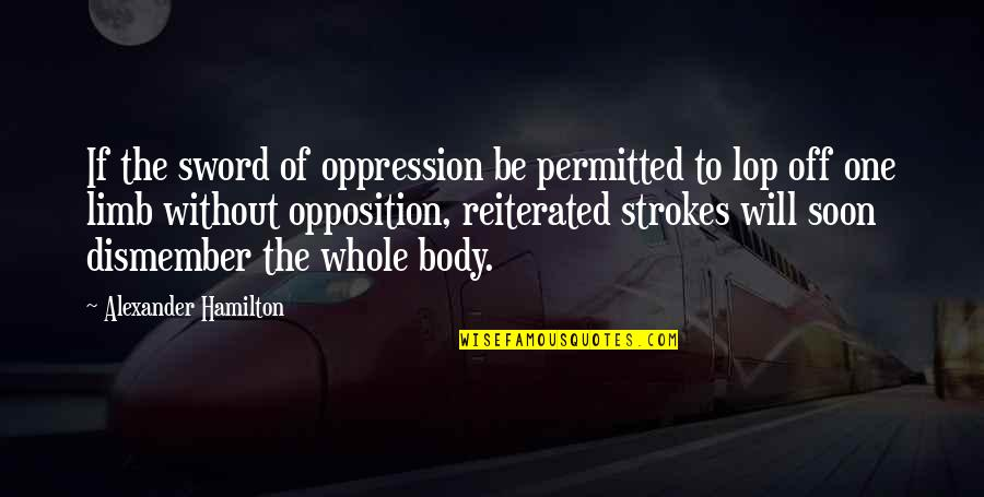 Election Of 1824 Quotes By Alexander Hamilton: If the sword of oppression be permitted to