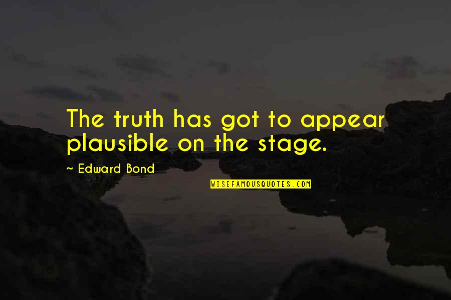 Election Of 1824 Quotes By Edward Bond: The truth has got to appear plausible on