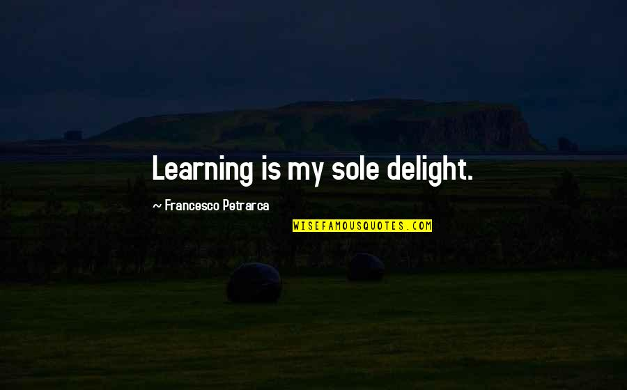Election Of 1824 Quotes By Francesco Petrarca: Learning is my sole delight.