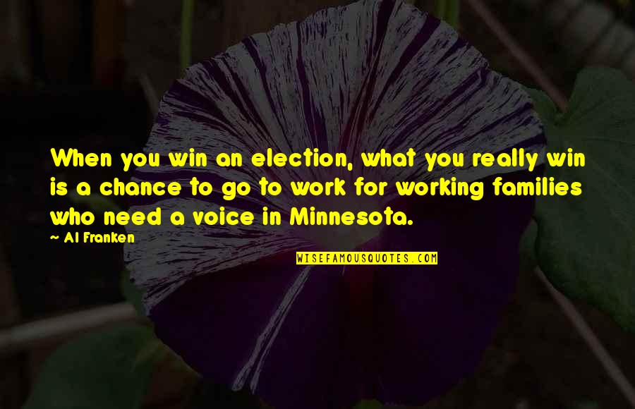 Election Win Quotes By Al Franken: When you win an election, what you really