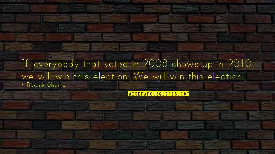 Election Win Quotes By Barack Obama: If everybody that voted in 2008 shows up