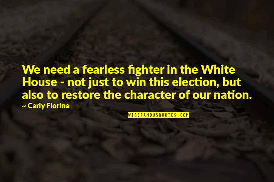 Election Win Quotes By Carly Fiorina: We need a fearless fighter in the White
