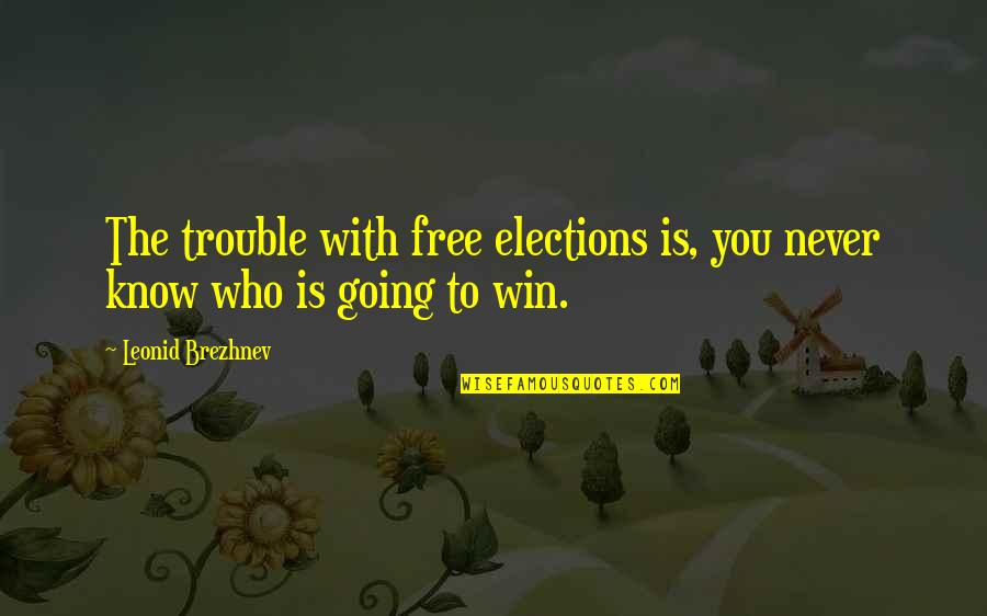 Election Win Quotes By Leonid Brezhnev: The trouble with free elections is, you never