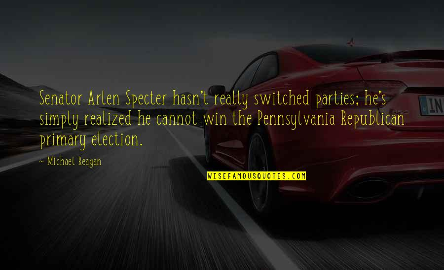 Election Win Quotes By Michael Reagan: Senator Arlen Specter hasn't really switched parties; he's