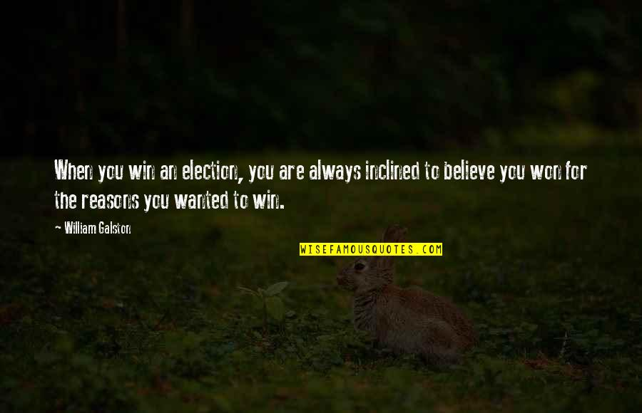 Election Win Quotes By William Galston: When you win an election, you are always
