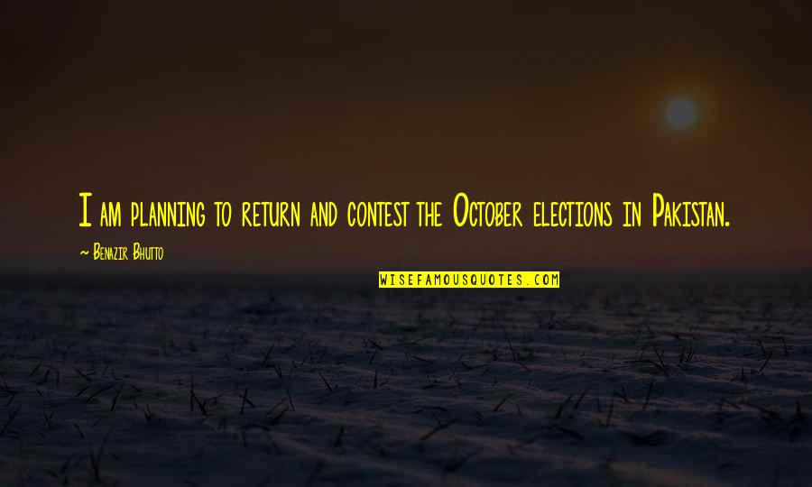 Elections In Pakistan Quotes By Benazir Bhutto: I am planning to return and contest the