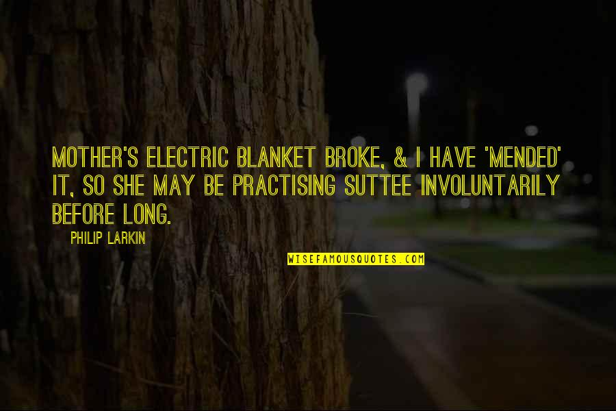 Electric Blanket Quotes By Philip Larkin: Mother's electric blanket broke, & I have 'mended'