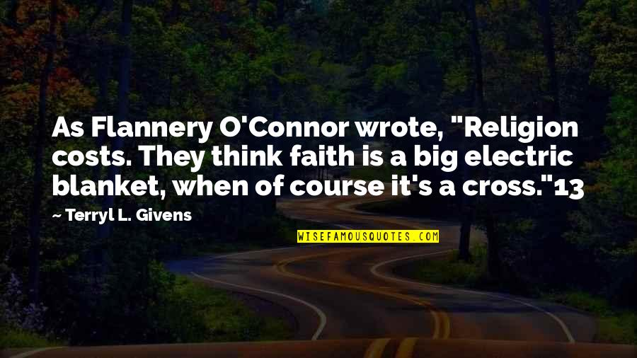 """Electric Blanket Quotes By Terryl L. Givens: As Flannery O'Connor wrote, """"Religion costs. They think"""