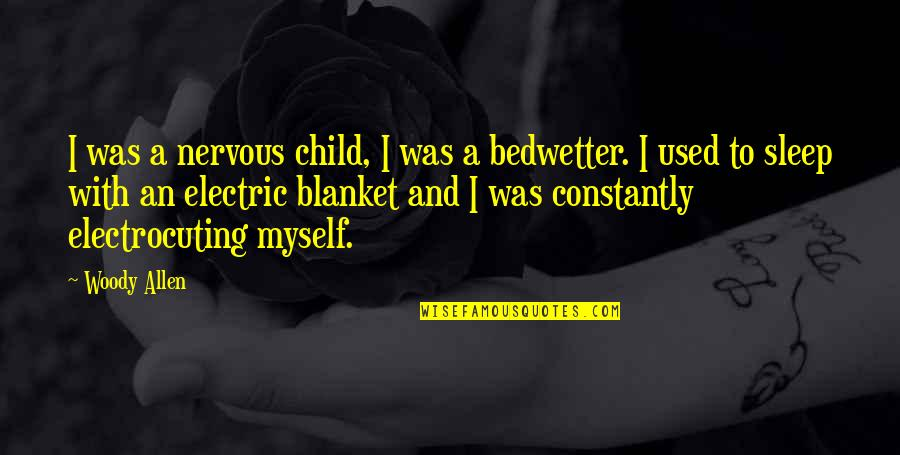 Electric Blanket Quotes By Woody Allen: I was a nervous child, I was a