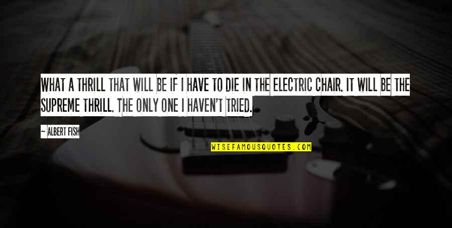 Electric Chair Quotes By Albert Fish: What a thrill that will be if I