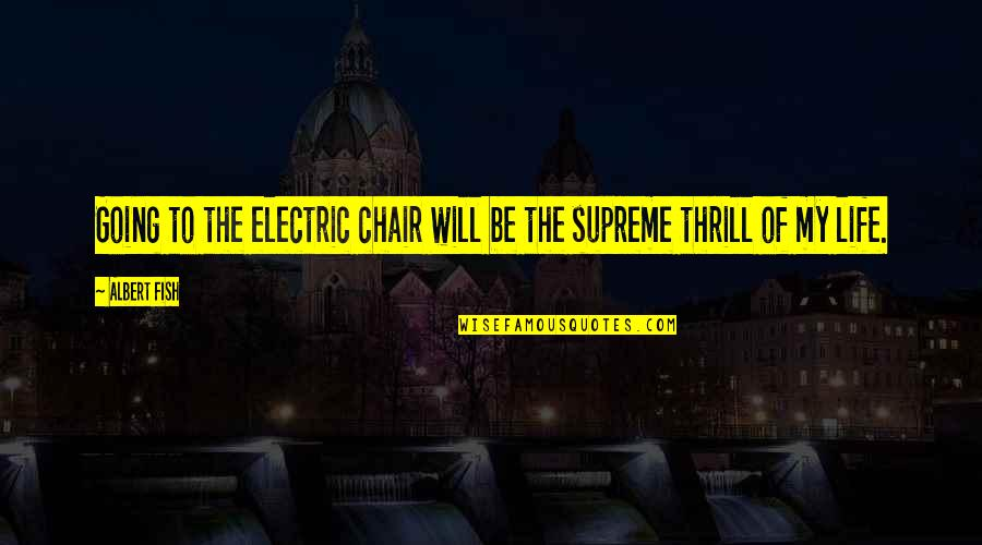 Electric Chair Quotes By Albert Fish: Going to the electric chair will be the