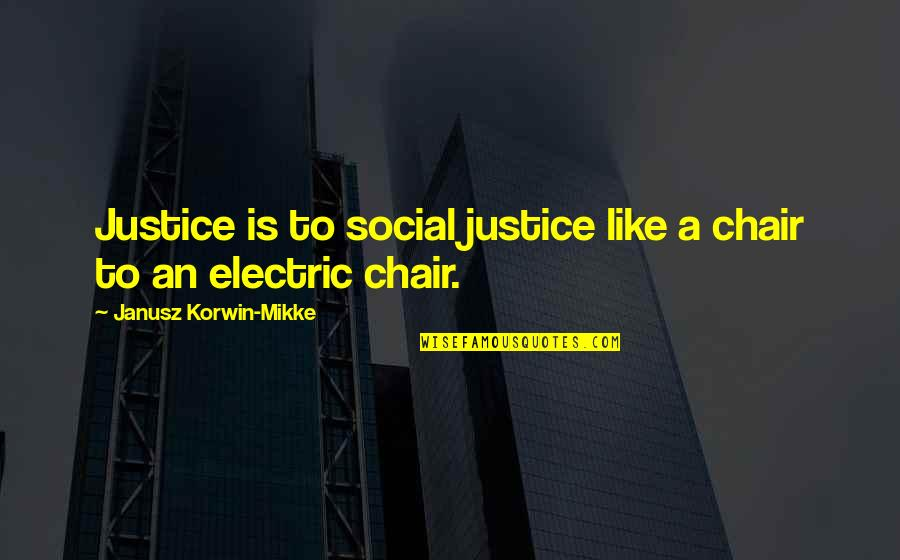 Electric Chair Quotes By Janusz Korwin-Mikke: Justice is to social justice like a chair
