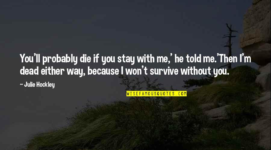 Electric Chair Quotes By Julie Hockley: You'll probably die if you stay with me,'