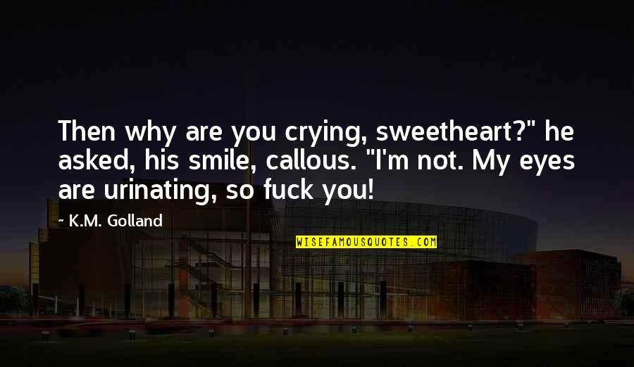 """Electric Chair Quotes By K.M. Golland: Then why are you crying, sweetheart?"""" he asked,"""