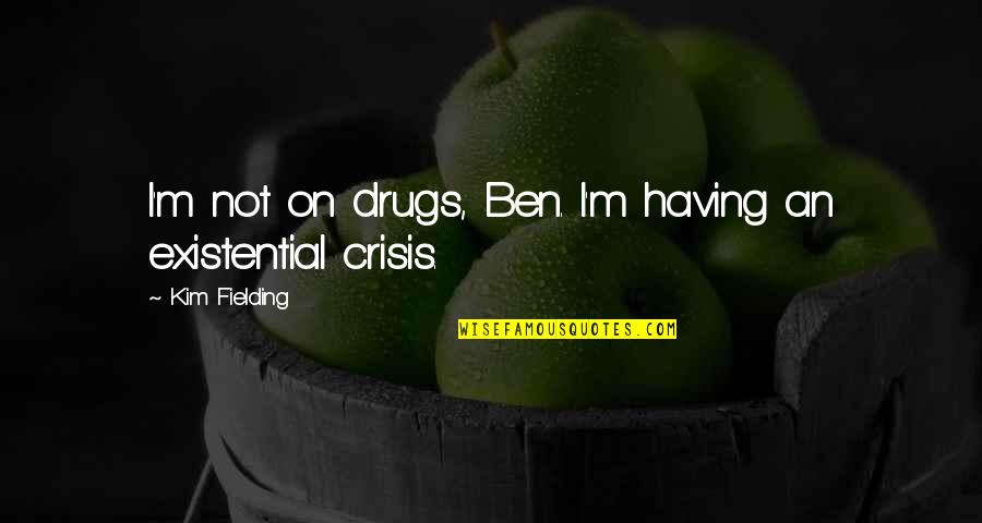 Electric Chair Quotes By Kim Fielding: I'm not on drugs, Ben. I'm having an