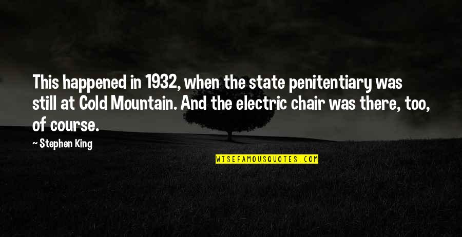 Electric Chair Quotes By Stephen King: This happened in 1932, when the state penitentiary