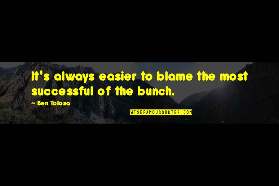 Electric Cooperatives Quotes By Ben Tolosa: It's always easier to blame the most successful