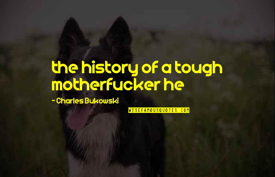 Electric Cooperatives Quotes By Charles Bukowski: the history of a tough motherfucker he