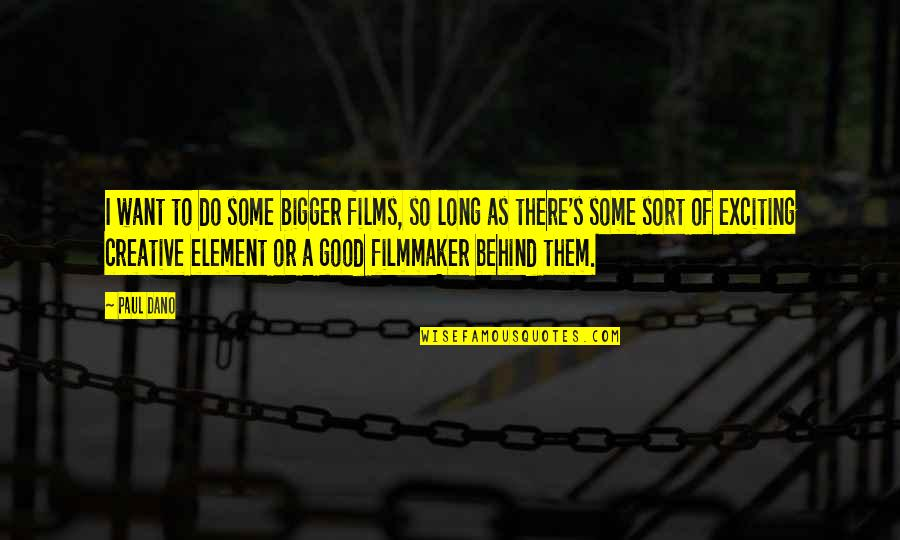 Electric Cooperatives Quotes By Paul Dano: I want to do some bigger films, so
