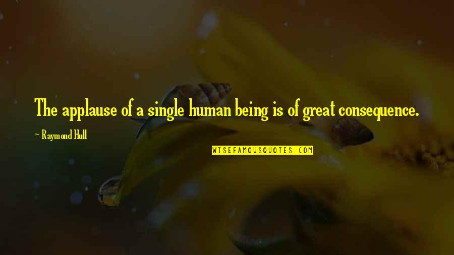 Electric Cooperatives Quotes By Raymond Hull: The applause of a single human being is