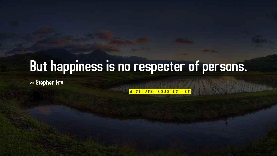 Electric Cooperatives Quotes By Stephen Fry: But happiness is no respecter of persons.