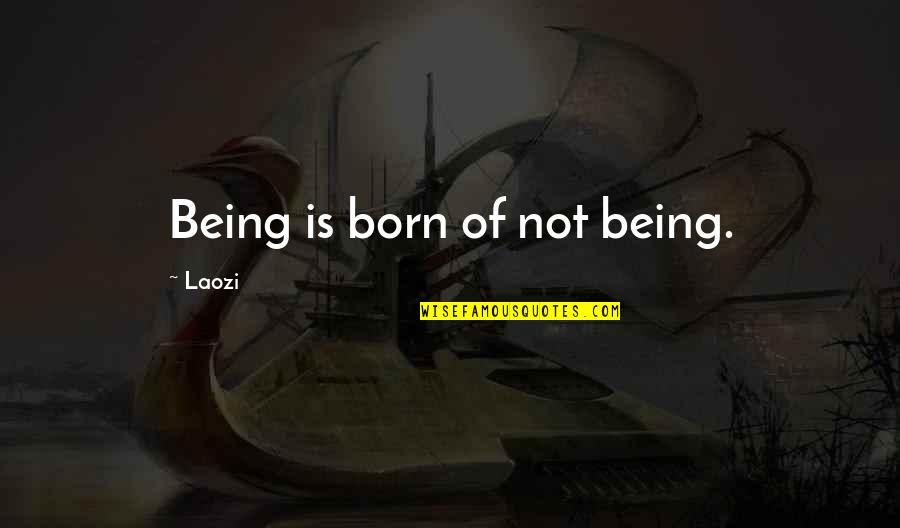 Electrical Power Engineering Quotes By Laozi: Being is born of not being.