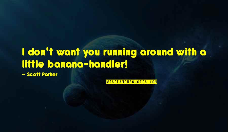 Electroencephalogram Quotes By Scott Parker: I don't want you running around with a