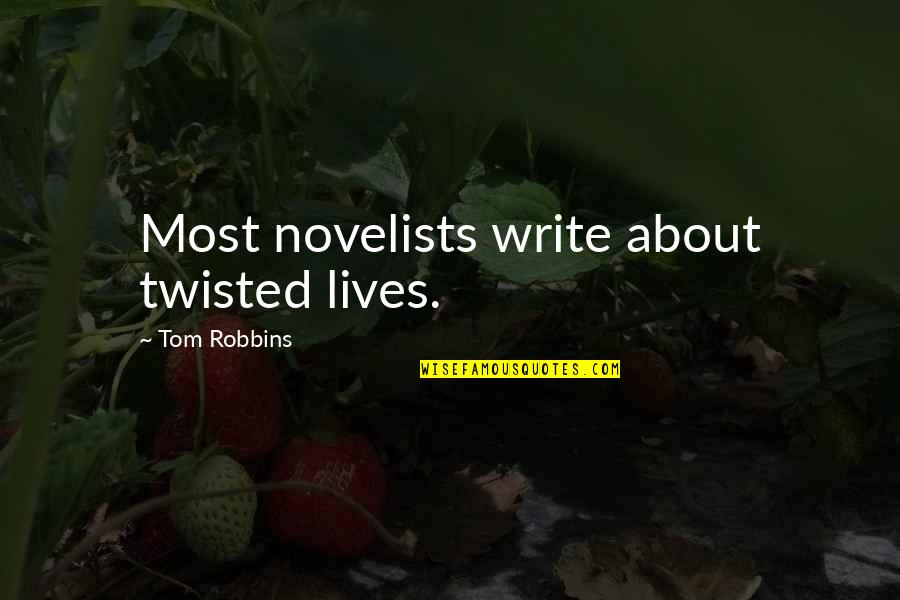 Electroencephalogram Quotes By Tom Robbins: Most novelists write about twisted lives.