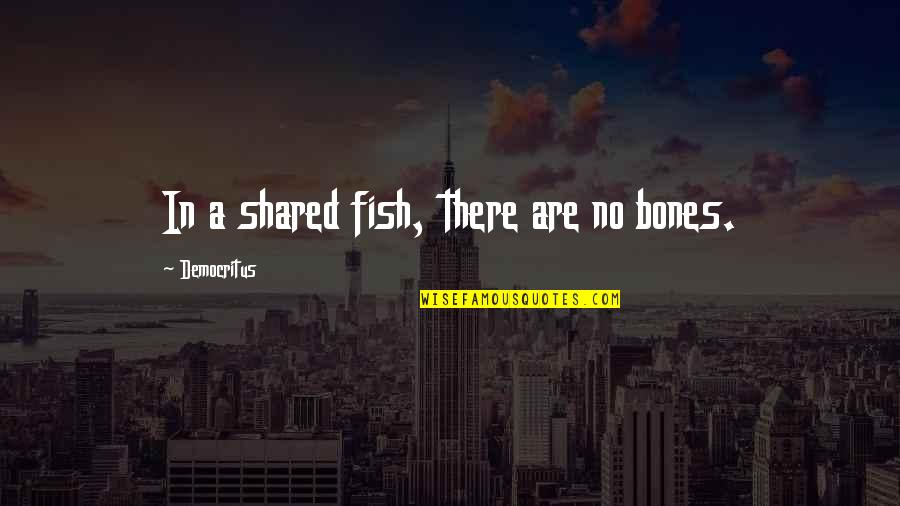Electronic Health Records Quotes By Democritus: In a shared fish, there are no bones.