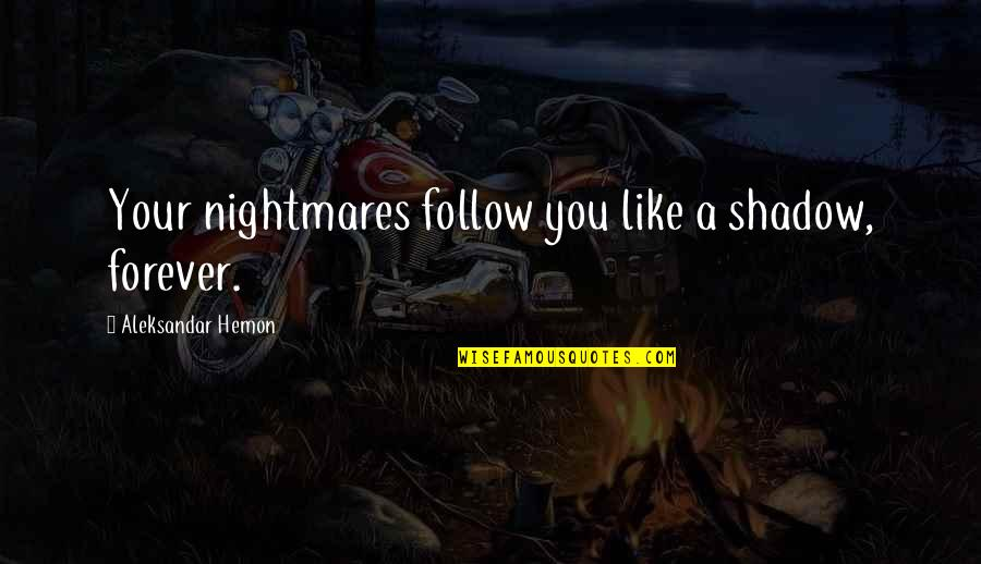 Electroplating Quotes By Aleksandar Hemon: Your nightmares follow you like a shadow, forever.