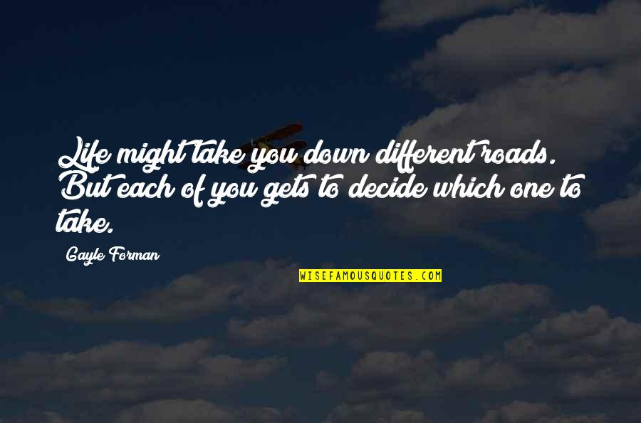 Electroplating Quotes By Gayle Forman: Life might take you down different roads. But