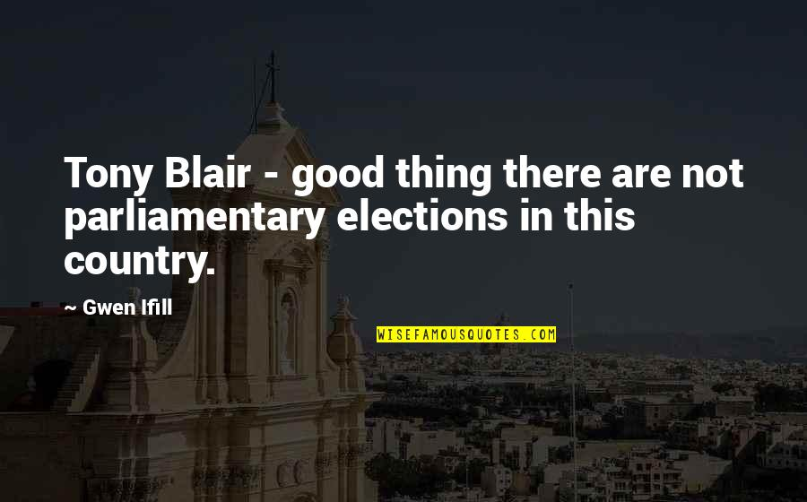 Electroplating Quotes By Gwen Ifill: Tony Blair - good thing there are not