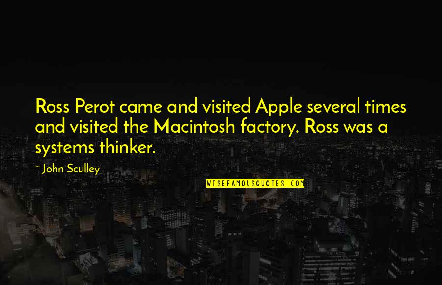 Electroplating Quotes By John Sculley: Ross Perot came and visited Apple several times