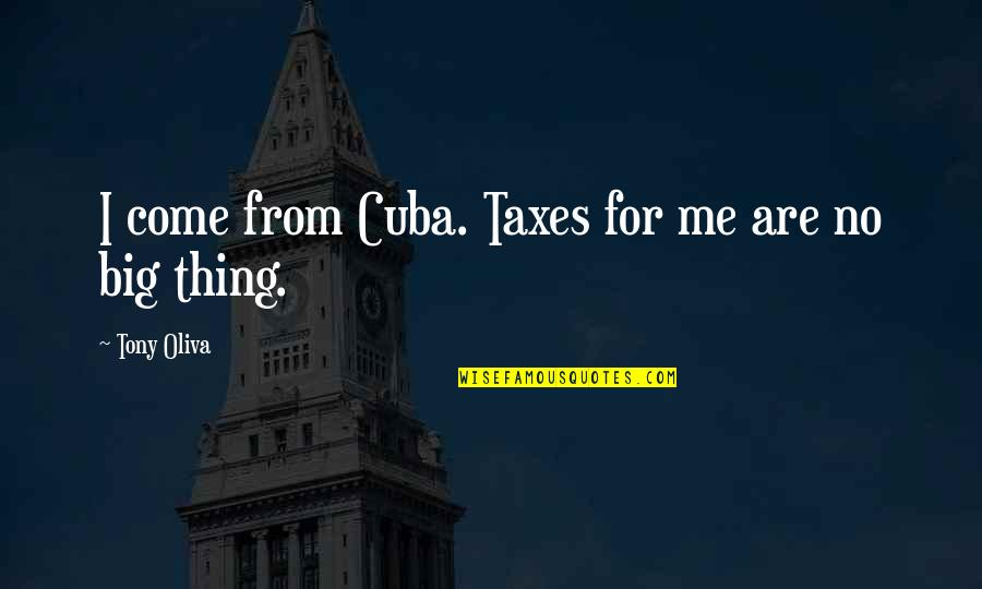 Electroplating Quotes By Tony Oliva: I come from Cuba. Taxes for me are