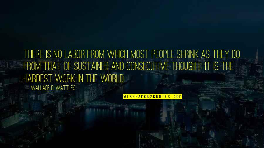 Electroplating Quotes By Wallace D. Wattles: There is no labor from which most people