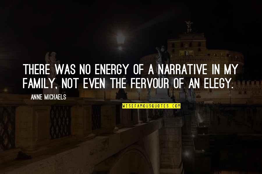 Elegy Quotes By Anne Michaels: There was no energy of a narrative in