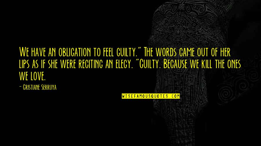 """Elegy Quotes By Cristiane Serruya: We have an obligation to feel guilty."""" The"""