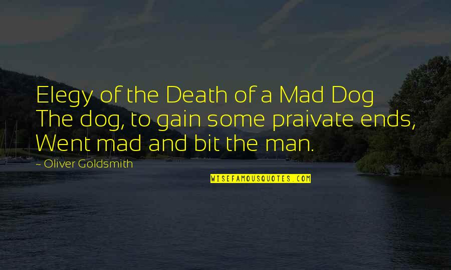 Elegy Quotes By Oliver Goldsmith: Elegy of the Death of a Mad Dog
