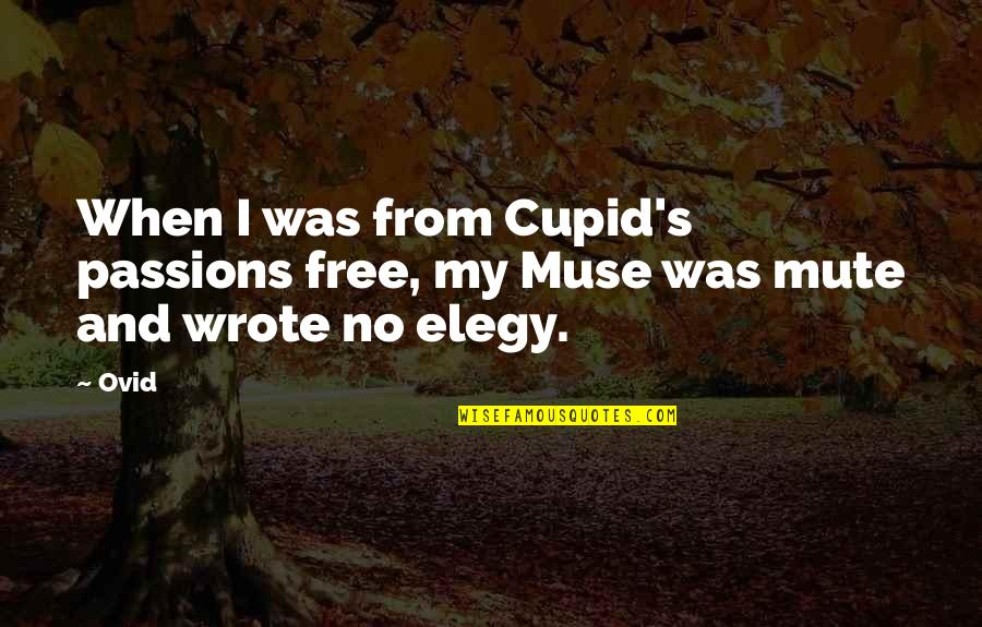 Elegy Quotes By Ovid: When I was from Cupid's passions free, my