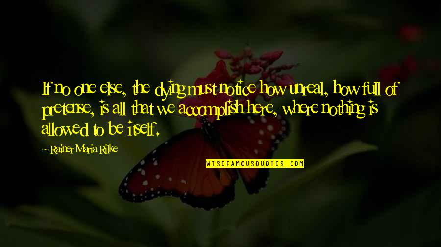 Elegy Quotes By Rainer Maria Rilke: If no one else, the dying must notice