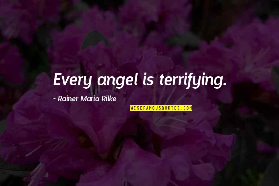 Elegy Quotes By Rainer Maria Rilke: Every angel is terrifying.