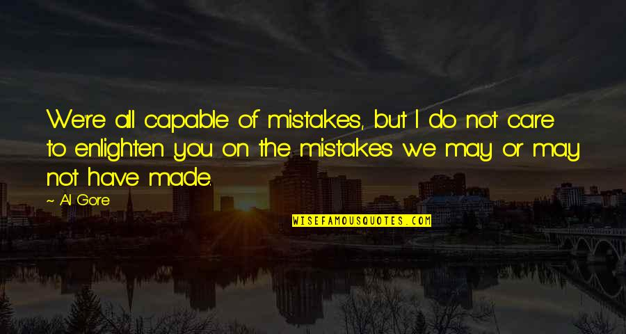 Elemental Series Quotes By Al Gore: We're all capable of mistakes, but I do