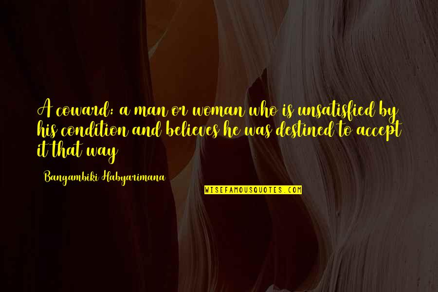 Elemental Series Quotes By Bangambiki Habyarimana: A coward: a man or woman who is