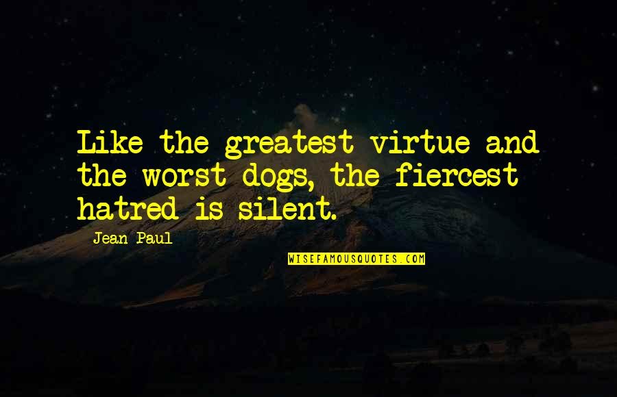 Elemental Series Quotes By Jean Paul: Like the greatest virtue and the worst dogs,