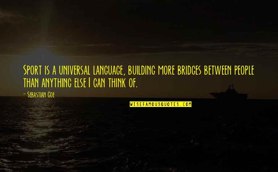 Elemental Series Quotes By Sebastian Coe: Sport is a universal language, building more bridges