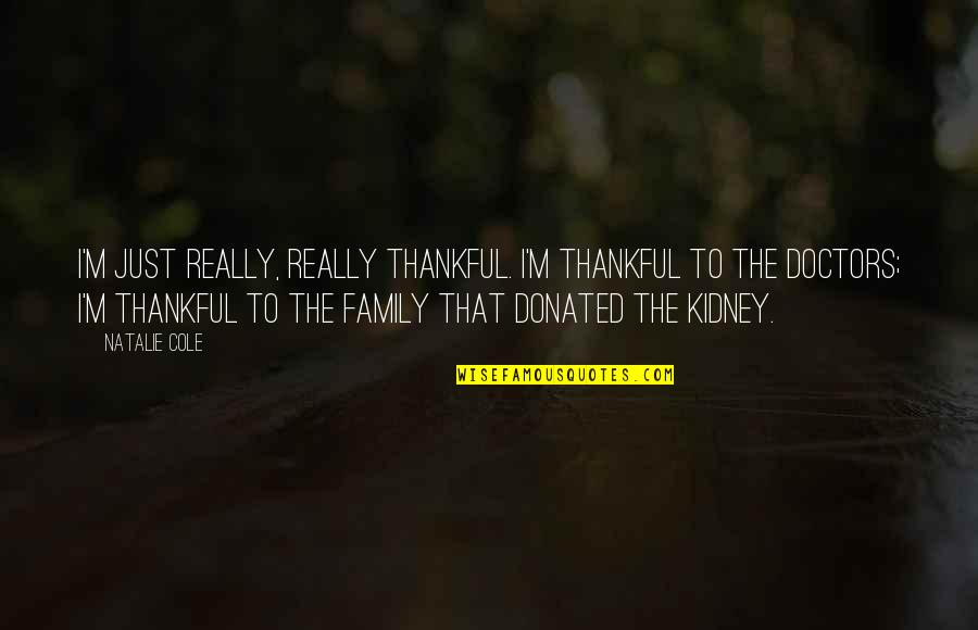 Elementary School Reunion Quotes By Natalie Cole: I'm just really, really thankful. I'm thankful to