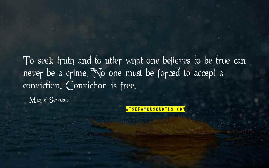 Elemented Quotes By Michael Servetus: To seek truth and to utter what one