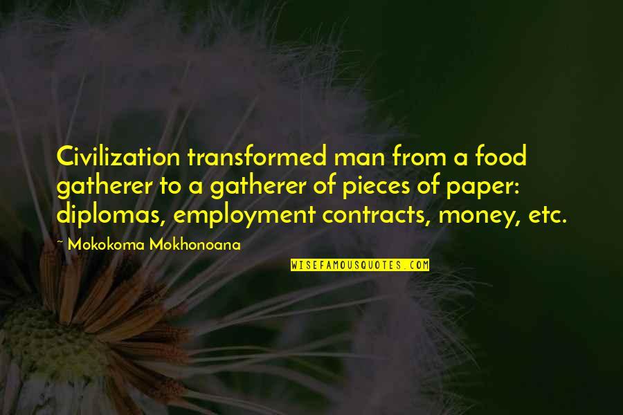 Elemented Quotes By Mokokoma Mokhonoana: Civilization transformed man from a food gatherer to