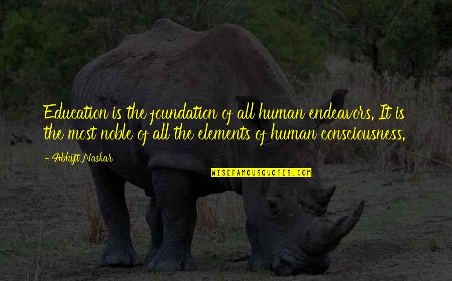 Elements Of Life Quotes By Abhijit Naskar: Education is the foundation of all human endeavors.