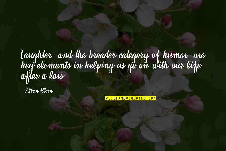 Elements Of Life Quotes By Allen Klein: Laughter, and the broader category of humor, are